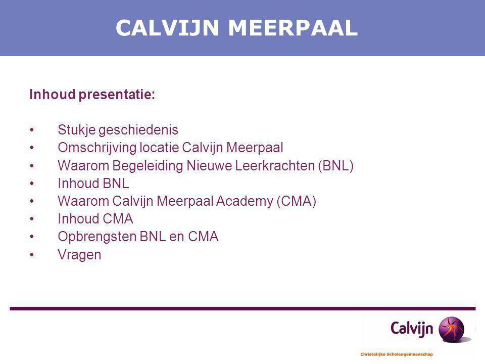 CALVIJN MEERPAAL Inhoud presentatie: Stukje geschiedenis Omschrijving locatie Calvijn Meerpaal Waarom Begeleiding Nieuwe Leerkrachten (BNL) Inhoud BNL