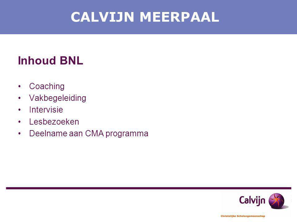 CALVIJN MEERPAAL Inhoud BNL Coaching Vakbegeleiding Intervisie Lesbezoeken Deelname aan CMA programma