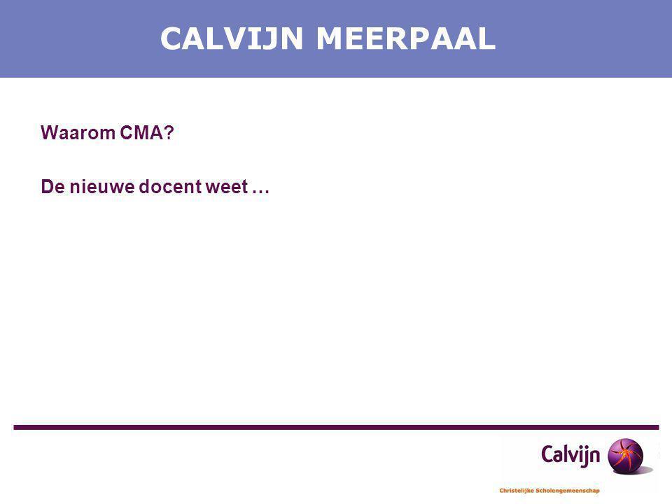 CALVIJN MEERPAAL Waarom CMA? De nieuwe docent weet …