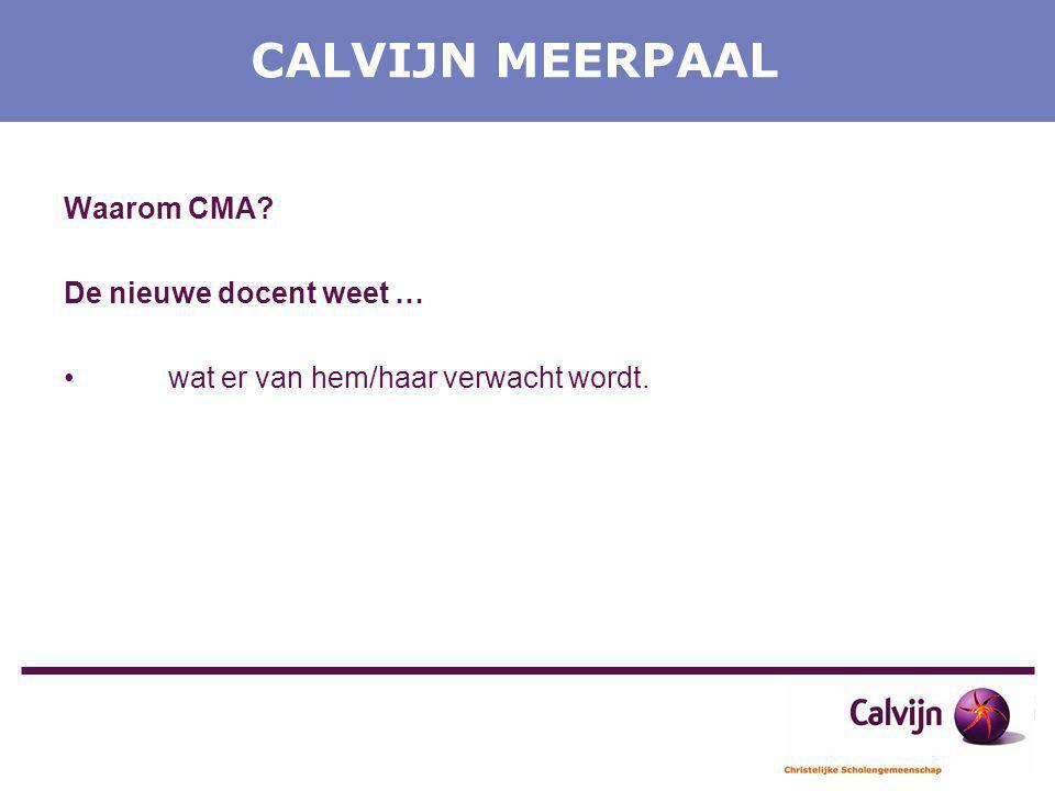CALVIJN MEERPAAL Waarom CMA? De nieuwe docent weet … wat er van hem/haar verwacht wordt.