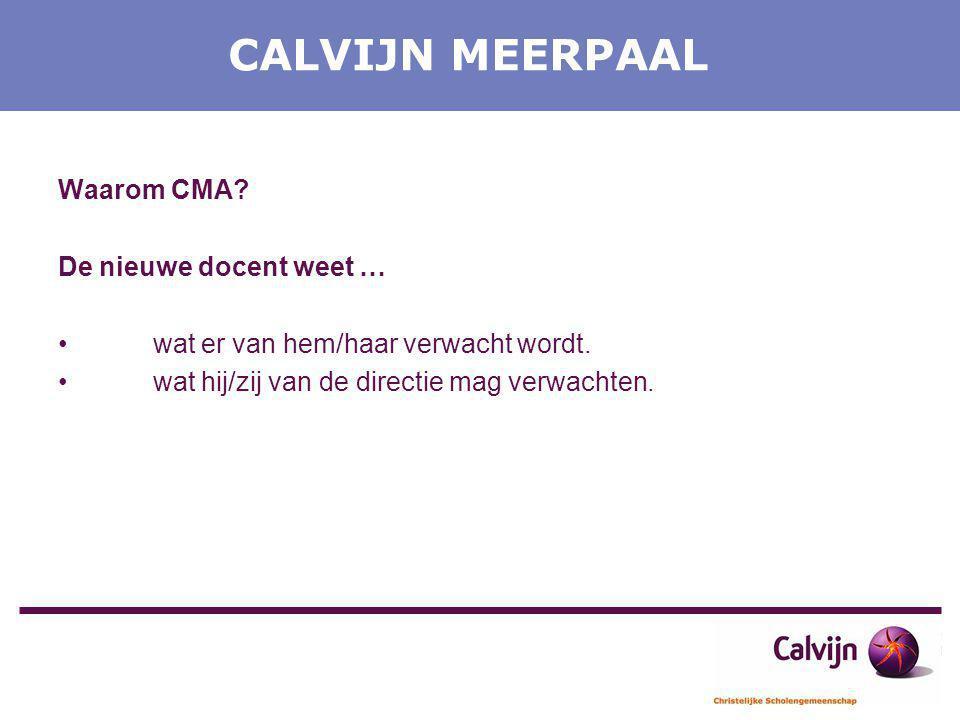 CALVIJN MEERPAAL Waarom CMA? De nieuwe docent weet … wat er van hem/haar verwacht wordt. wat hij/zij van de directie mag verwachten.