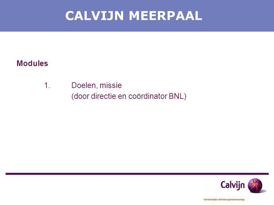 CALVIJN MEERPAAL Modules 1.Doelen, missie (door directie en coördinator BNL)