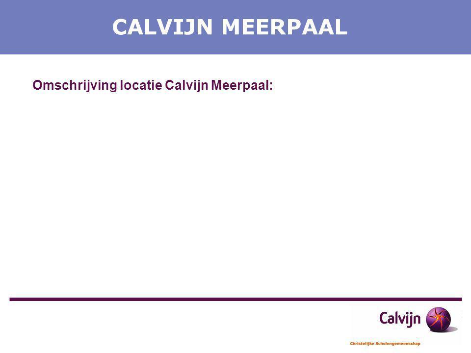 CALVIJN MEERPAAL Omschrijving locatie Calvijn Meerpaal: -Zorgvestiging Calvijn Meerpaal (VMBO-LWOO) 100% LWOO