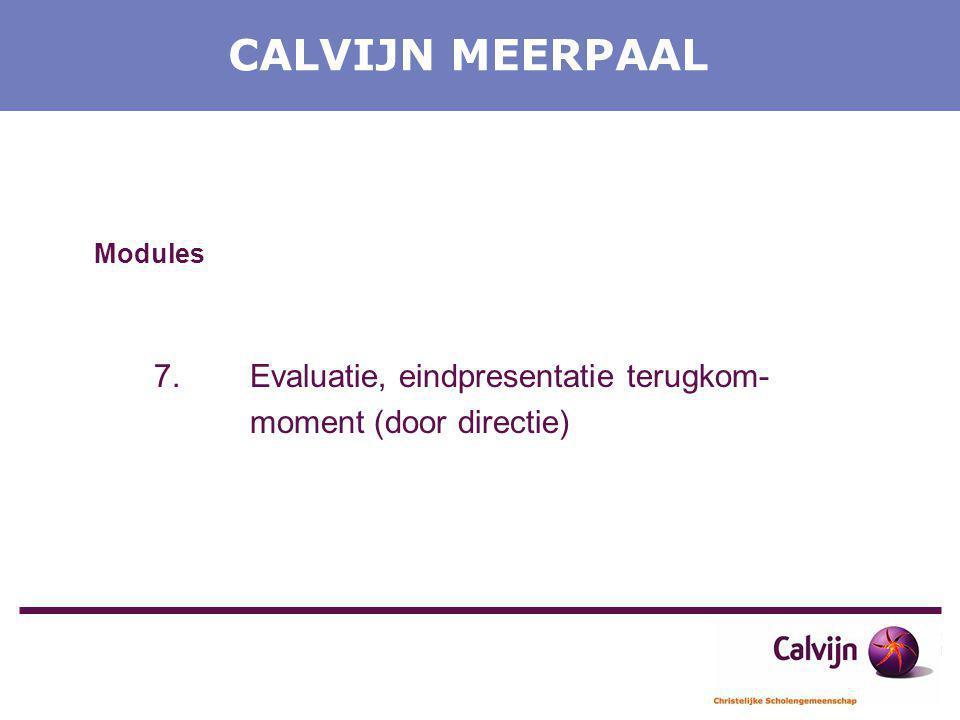 CALVIJN MEERPAAL Modules 7.Evaluatie, eindpresentatie terugkom- moment (door directie)