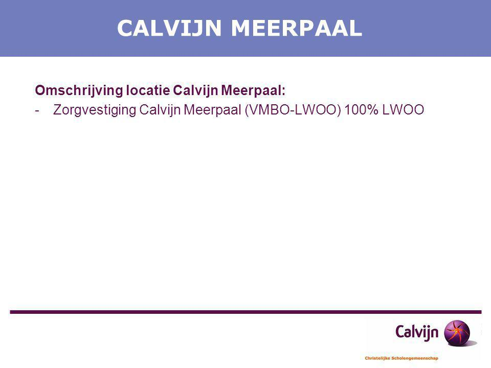 CALVIJN MEERPAAL Omschrijving locatie Calvijn Meerpaal: -Zorgvestiging Calvijn Meerpaal (VMBO-LWOO) 100% LWOO -Ruim 500 leerlingen die voldoen aan de criteria gesteld door de Regionale Verwijzingscommissie (RVC), krijgen binnen Calvijn Meerpaal de gelegenheid een regulier vmbo-diploma (bb, kb of tl) te behalen.