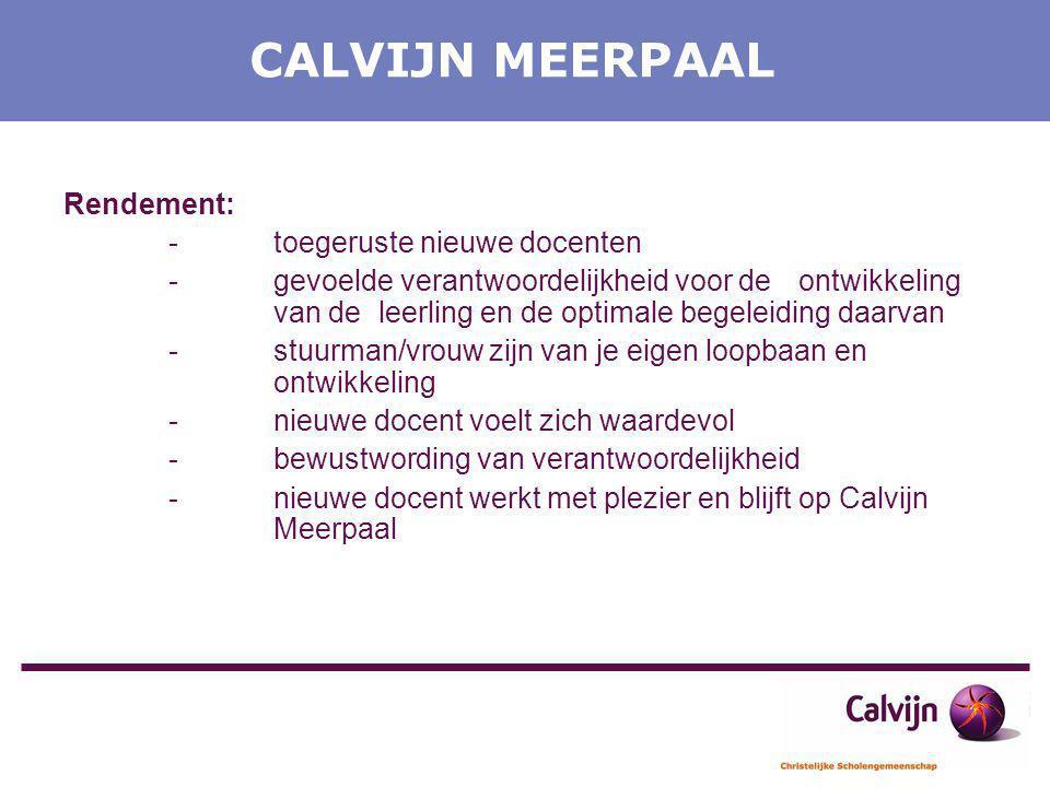 CALVIJN MEERPAAL Rendement: -toegeruste nieuwe docenten -gevoelde verantwoordelijkheid voor de ontwikkeling van de leerling en de optimale begeleiding