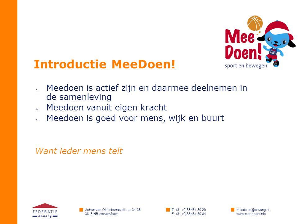 Johan van Oldenbarneveltlaan 34-36 3818 HB Amsersfoort T: +31 (0)33 461 50 29 F: +31 (0)33 461 80 64 Meedoen@opvang.nl www.meedoen.info Introductie MeeDoen.