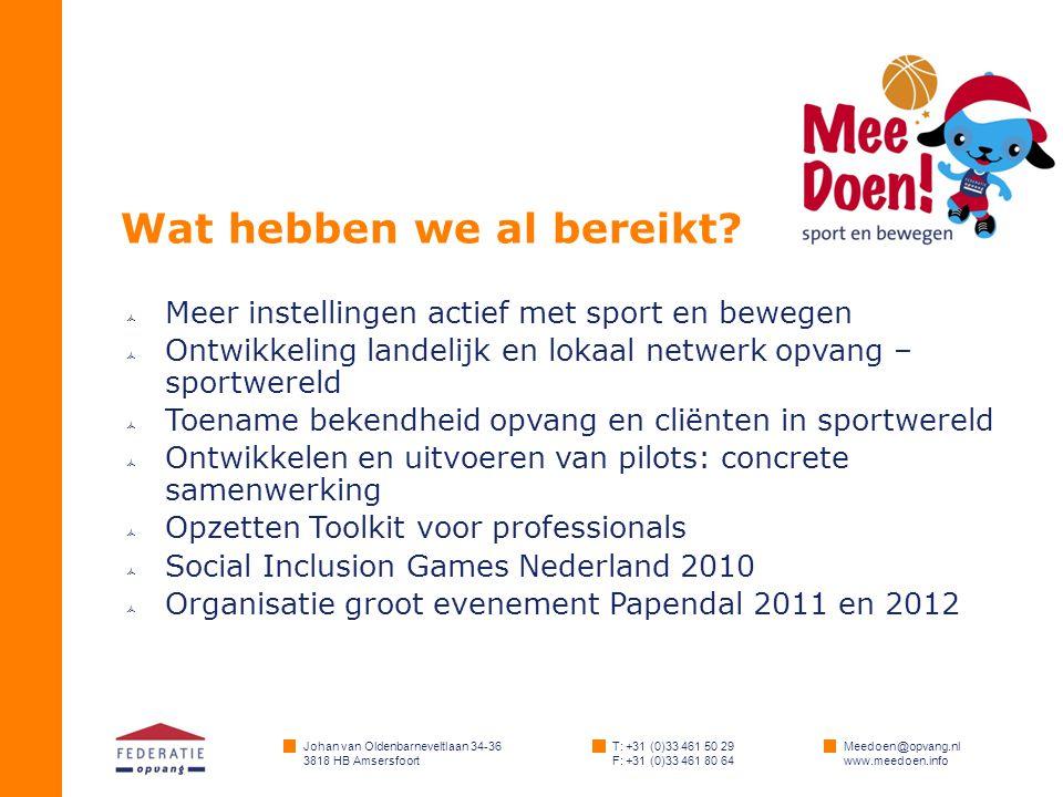 Johan van Oldenbarneveltlaan 34-36 3818 HB Amsersfoort T: +31 (0)33 461 50 29 F: +31 (0)33 461 80 64 Meedoen@opvang.nl www.meedoen.info Wat hebben we al bereikt.