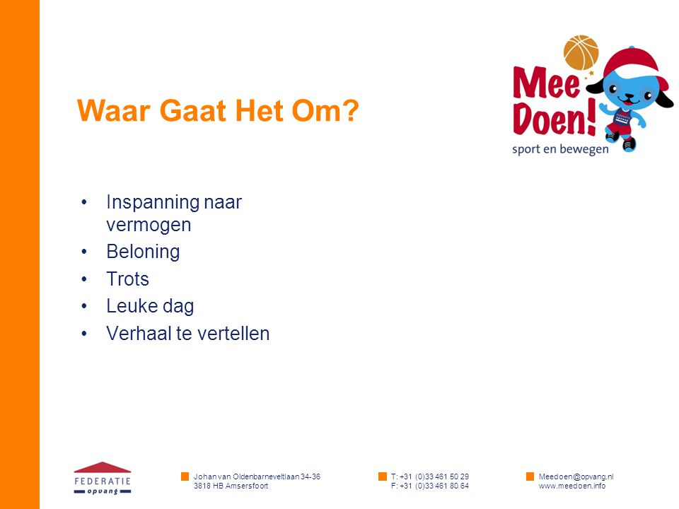Johan van Oldenbarneveltlaan 34-36 3818 HB Amsersfoort T: +31 (0)33 461 50 29 F: +31 (0)33 461 80 64 Meedoen@opvang.nl www.meedoen.info Waar Gaat Het Om.