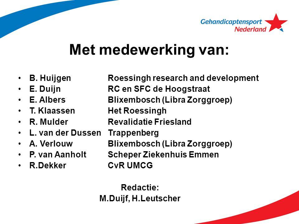 Met medewerking van: B. HuijgenRoessingh research and development E. DuijnRC en SFC de Hoogstraat E. AlbersBlixembosch (Libra Zorggroep) T. Klaassen H
