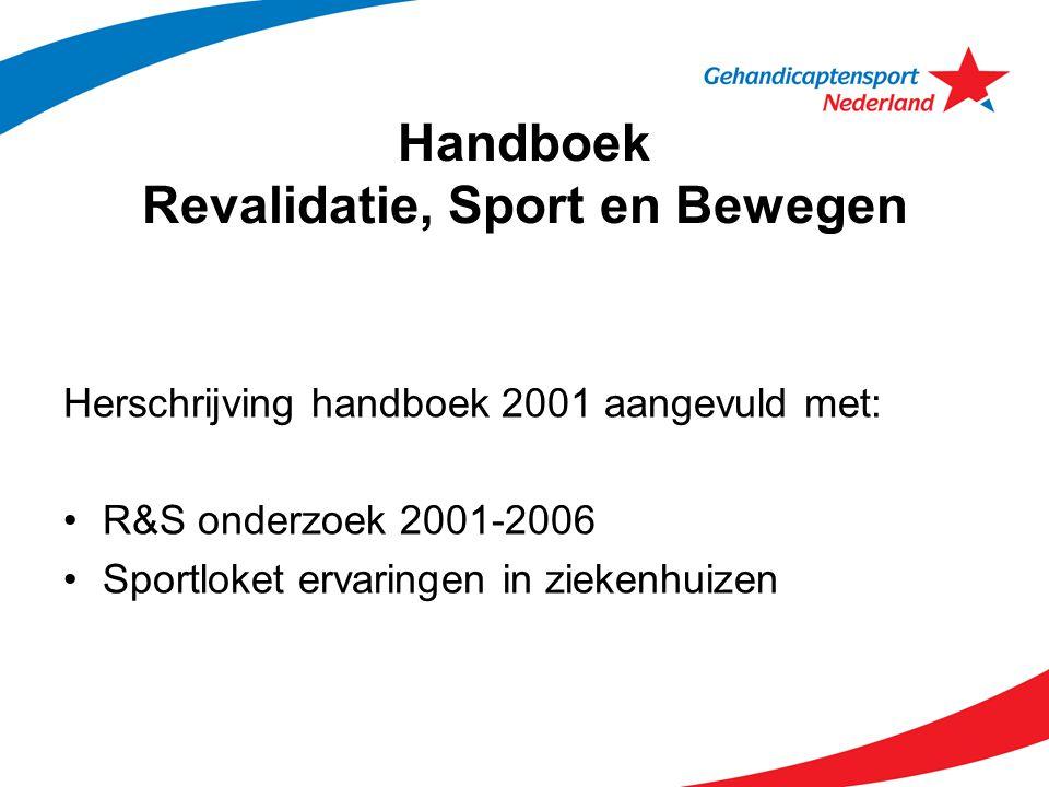Handboek Revalidatie, Sport en Bewegen Herschrijving handboek 2001 aangevuld met: R&S onderzoek 2001-2006 Sportloket ervaringen in ziekenhuizen