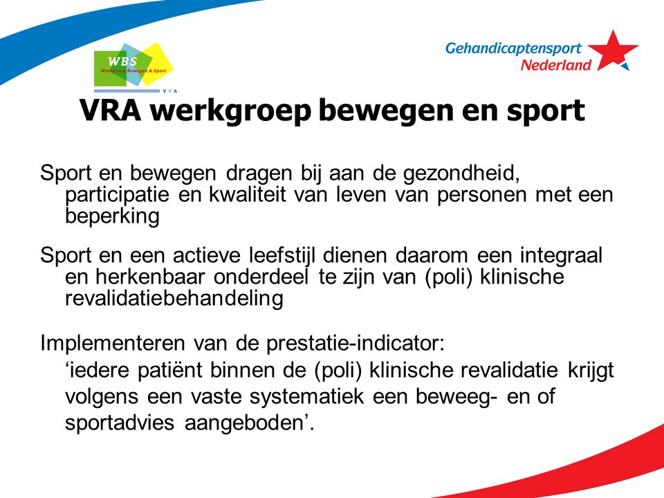VRA werkgroep bewegen en sport Sport en bewegen dragen bij aan de gezondheid, participatie en kwaliteit van leven van personen met een beperking Sport