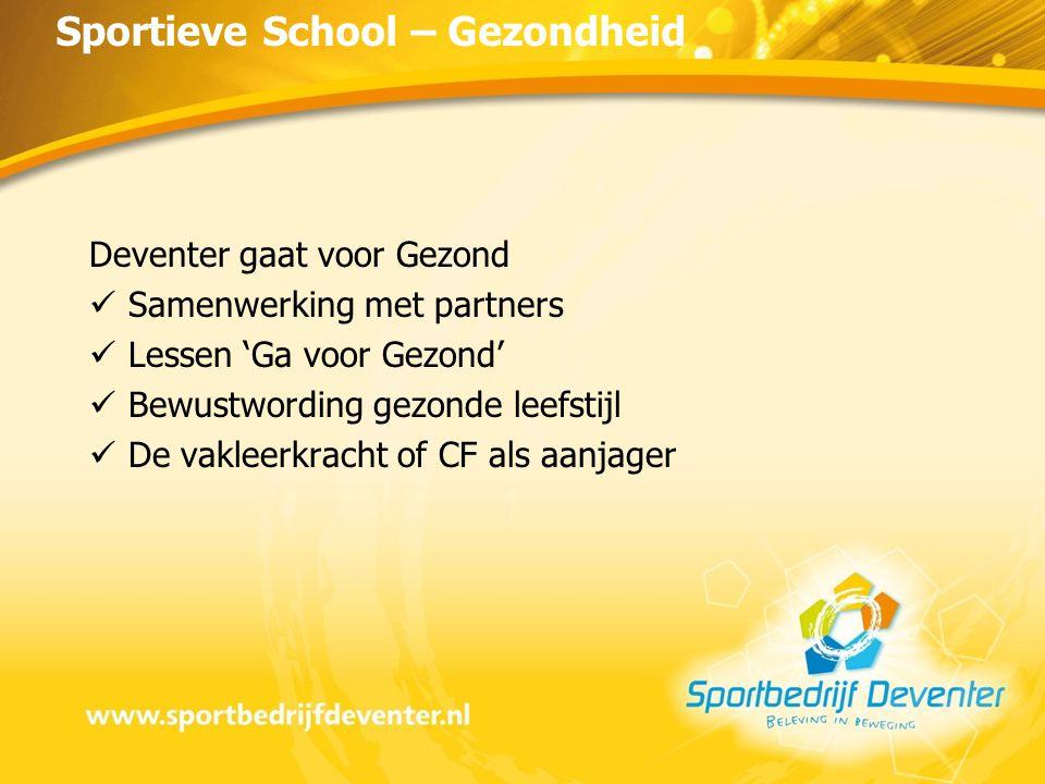 Deventer gaat voor Gezond Samenwerking met partners Lessen 'Ga voor Gezond' Bewustwording gezonde leefstijl De vakleerkracht of CF als aanjager Sportieve School – Gezondheid