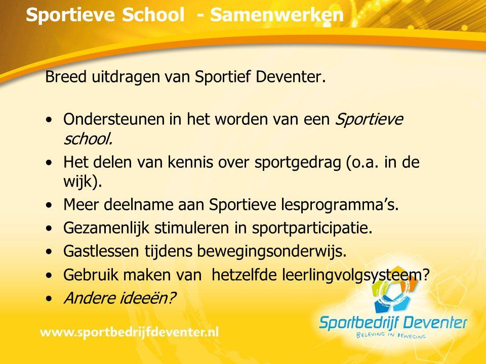 Breed uitdragen van Sportief Deventer. Ondersteunen in het worden van een Sportieve school.