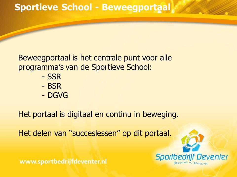 Sportieve School - Beweegportaal Beweegportaal is het centrale punt voor alle programma's van de Sportieve School: - SSR - BSR - DGVG Het portaal is digitaal en continu in beweging.