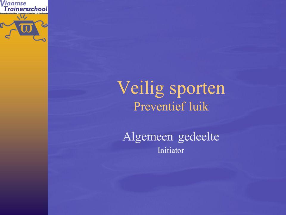 Veilig sporten Preventief luik Algemeen gedeelte Initiator