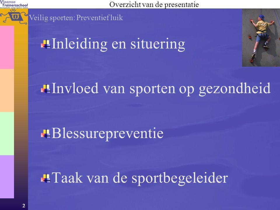 2 Inleiding en situering Invloed van sporten op gezondheid Blessurepreventie Taak van de sportbegeleider Overzicht van de presentatie Veilig sporten: