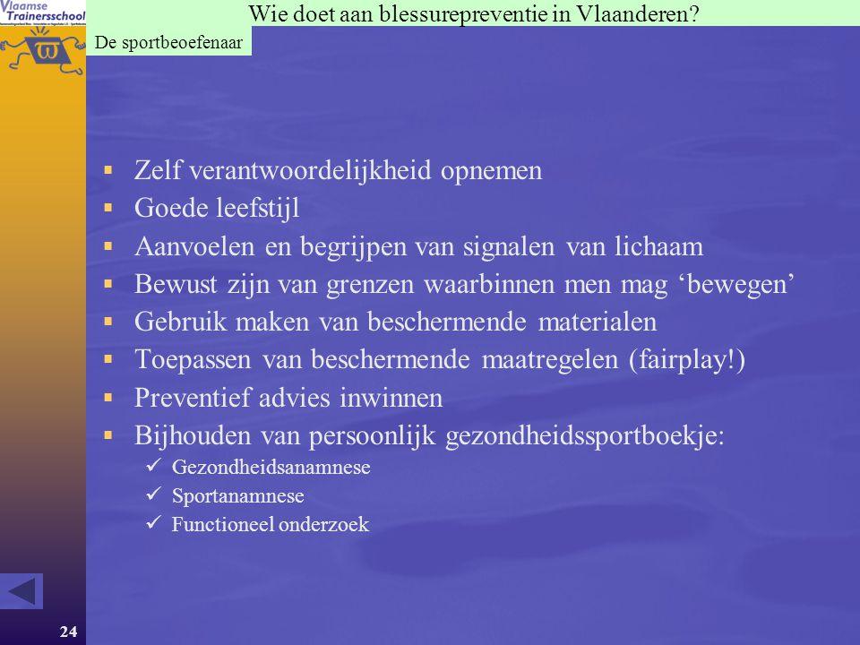 24 Wie doet aan blessurepreventie in Vlaanderen?  Zelf verantwoordelijkheid opnemen  Goede leefstijl  Aanvoelen en begrijpen van signalen van licha