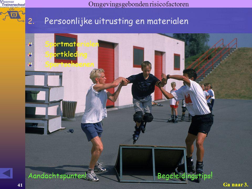 41 Omgevingsgebonden risicofactoren 2. Persoonlijke uitrusting en materialen Sportmaterialen Sportkleding Sportschoenen Aandachtspunten! Begeleidingst