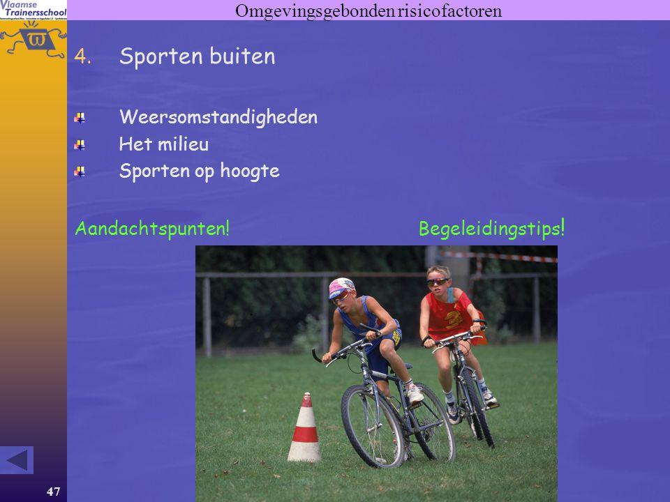 47 Omgevingsgebonden risicofactoren 4. Sporten buiten Weersomstandigheden Het milieu Sporten op hoogte Aandachtspunten! Begeleidingstips !