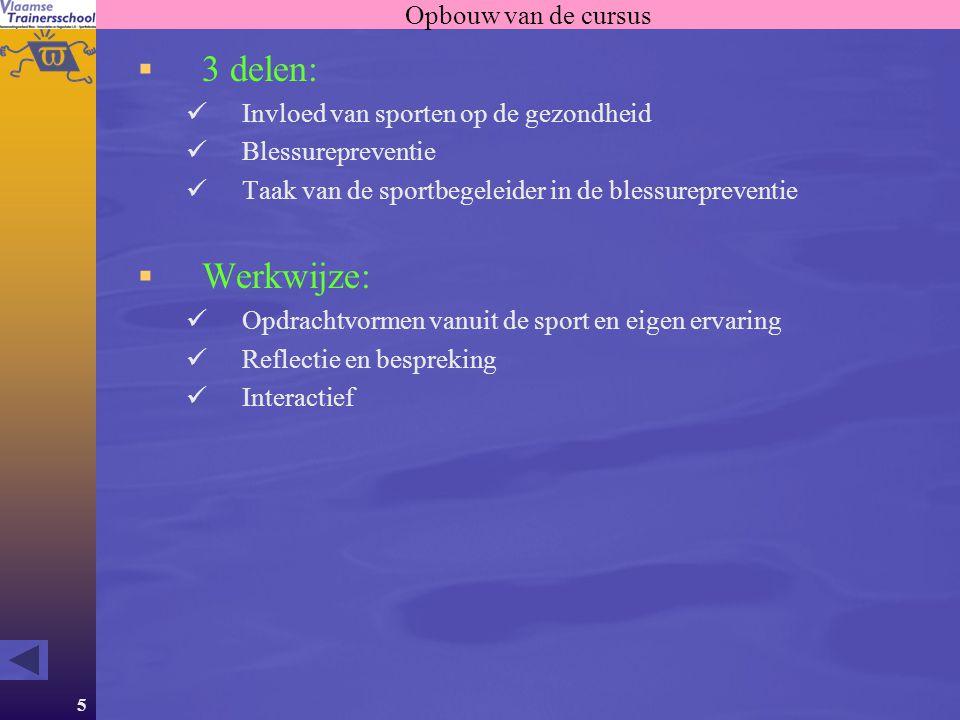 5 Opbouw van de cursus  3 delen: Invloed van sporten op de gezondheid Blessurepreventie Taak van de sportbegeleider in de blessurepreventie  Werkwij