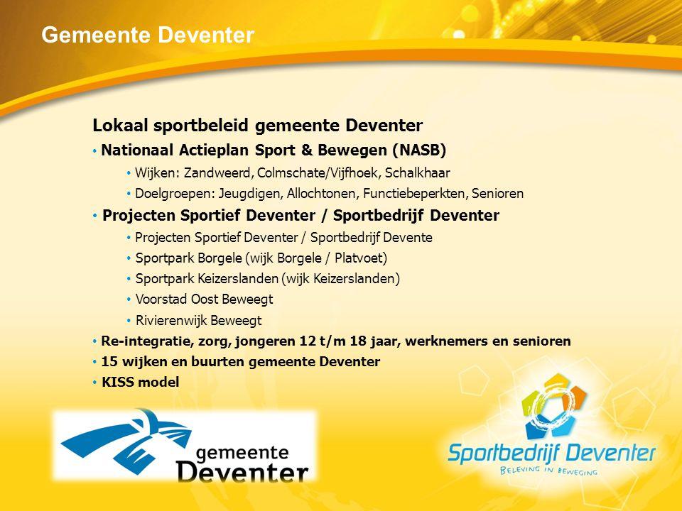 Gemeente Deventer Lokaal sportbeleid gemeente Deventer Nationaal Actieplan Sport & Bewegen (NASB) Wijken: Zandweerd, Colmschate/Vijfhoek, Schalkhaar D