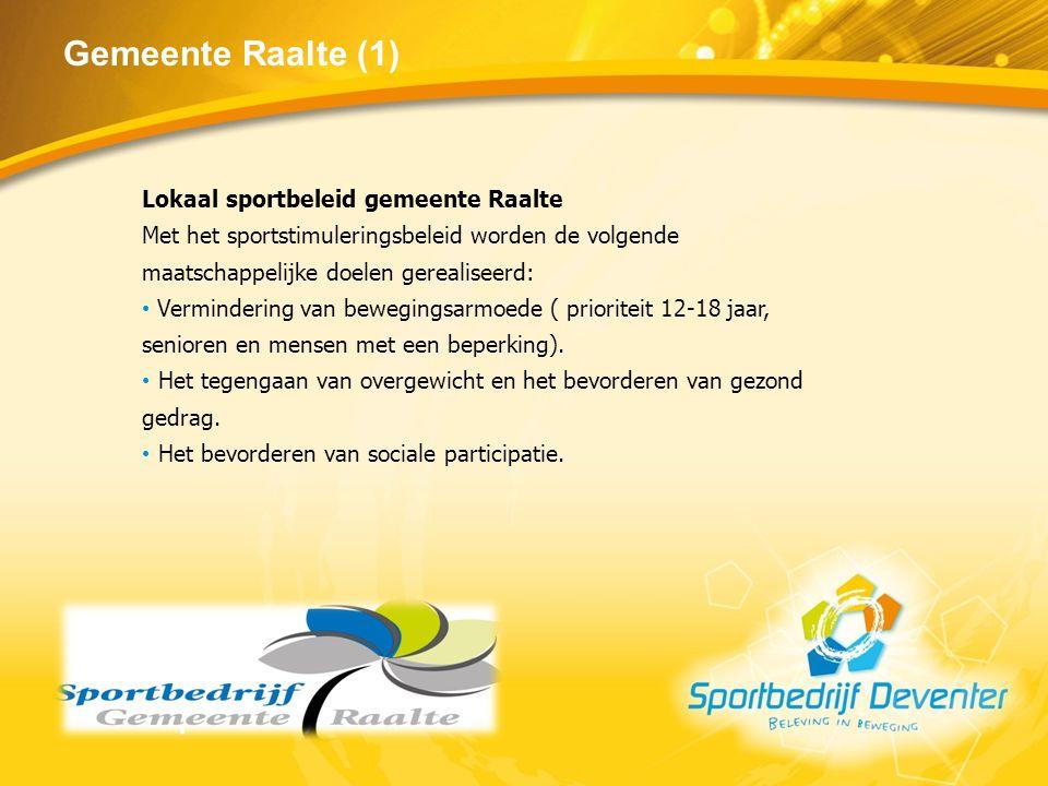 Gemeente Raalte (1) Lokaal sportbeleid gemeente Raalte Met het sportstimuleringsbeleid worden de volgende maatschappelijke doelen gerealiseerd: Vermin