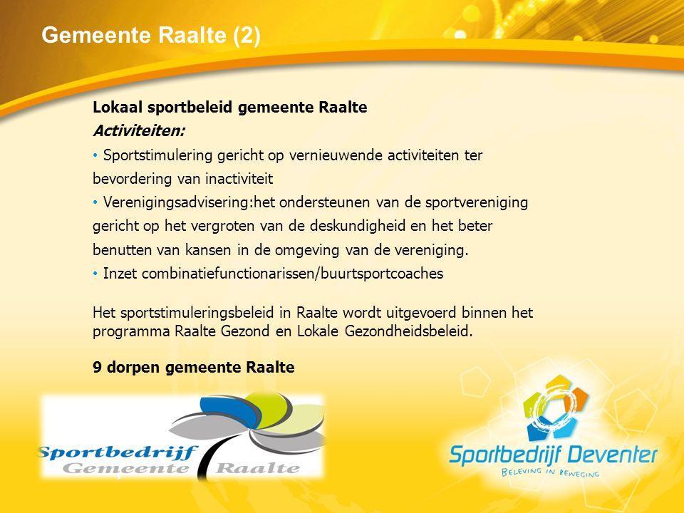 Gemeente Raalte (2) Lokaal sportbeleid gemeente Raalte Activiteiten: Sportstimulering gericht op vernieuwende activiteiten ter bevordering van inactiv