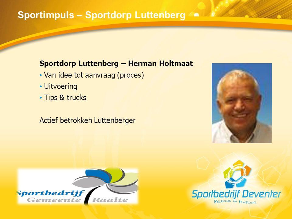 Sportimpuls – Sportdorp Luttenberg Sportdorp Luttenberg – Herman Holtmaat Van idee tot aanvraag (proces) Uitvoering Tips & trucks Actief betrokken Lut