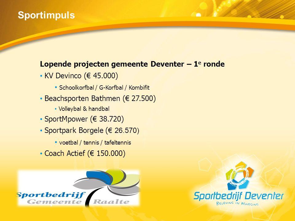 Sportimpuls Lopende projecten gemeente Deventer – 1 e ronde KV Devinco (€ 45.000) Schoolkorfbal / G-Korfbal / Kombifit Beachsporten Bathmen (€ 27.500)