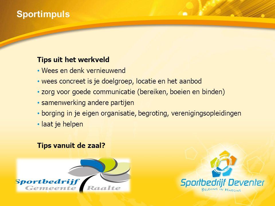 Sportimpuls Tips uit het werkveld Wees en denk vernieuwend wees concreet is je doelgroep, locatie en het aanbod zorg voor goede communicatie (bereiken