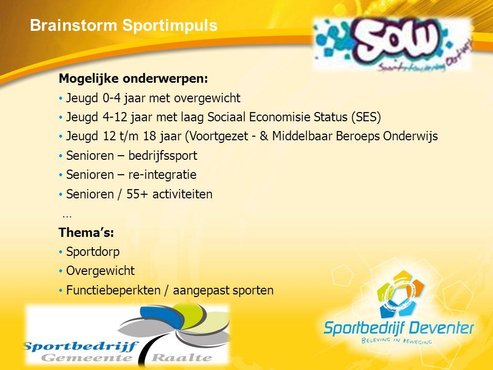 Brainstorm Sportimpuls Mogelijke onderwerpen: Jeugd 0-4 jaar met overgewicht Jeugd 4-12 jaar met laag Sociaal Economisie Status (SES) Jeugd 12 t/m 18