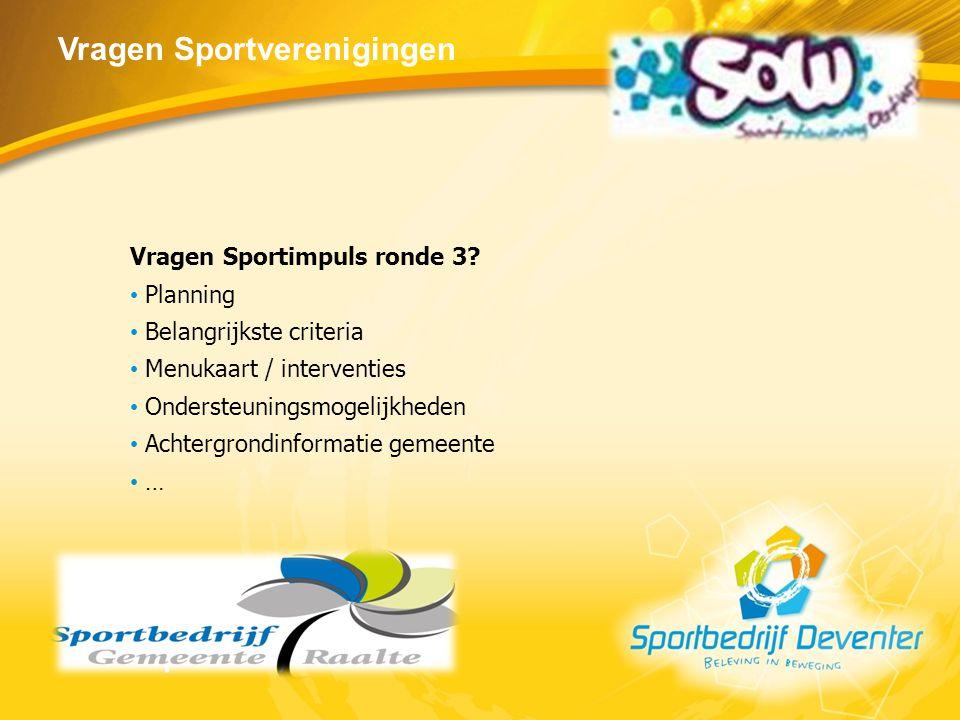 Vragen Sportverenigingen Vragen Sportimpuls ronde 3? Planning Belangrijkste criteria Menukaart / interventies Ondersteuningsmogelijkheden Achtergrondi
