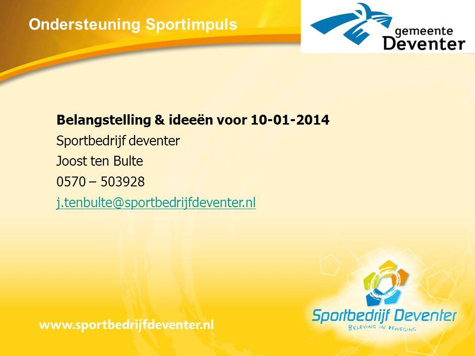 Ondersteuning Sportimpuls Belangstelling & ideeën voor 10-01-2014 Sportbedrijf deventer Joost ten Bulte 0570 – 503928 j.tenbulte@sportbedrijfdeventer.