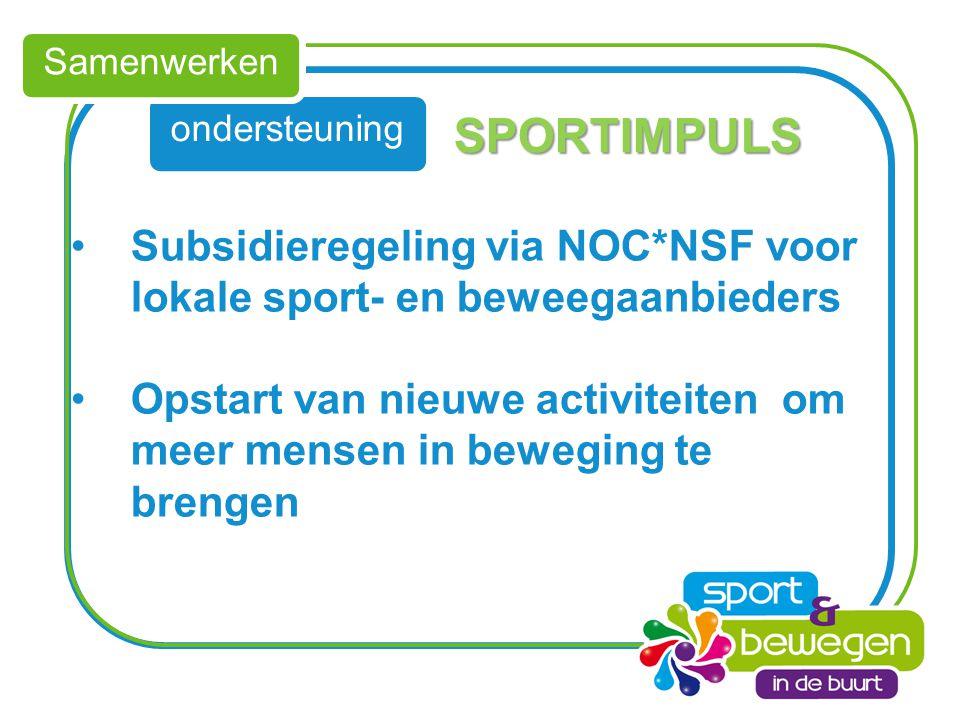 ondersteuning Samenwerken Subsidieregeling via NOC*NSF voor lokale sport- en beweegaanbieders Opstart van nieuwe activiteiten om meer mensen in bewegi