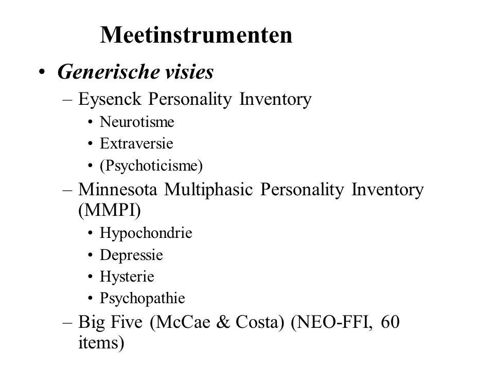 Generische visies –Eysenck Personality Inventory Neurotisme Extraversie (Psychoticisme) –Minnesota Multiphasic Personality Inventory (MMPI) Hypochondr