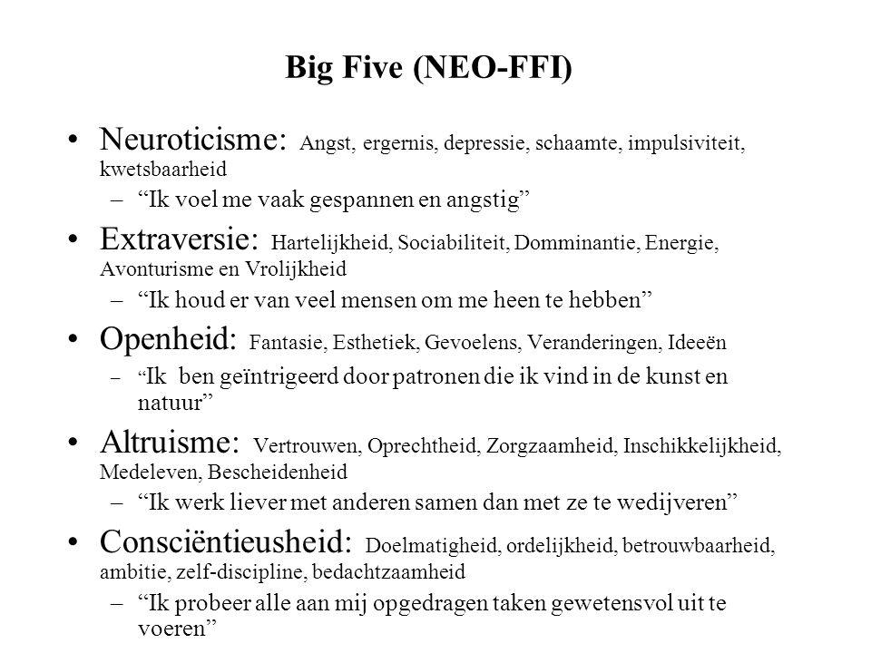 "Big Five (NEO-FFI) Neuroticisme: Angst, ergernis, depressie, schaamte, impulsiviteit, kwetsbaarheid –""Ik voel me vaak gespannen en angstig"" Extraversi"