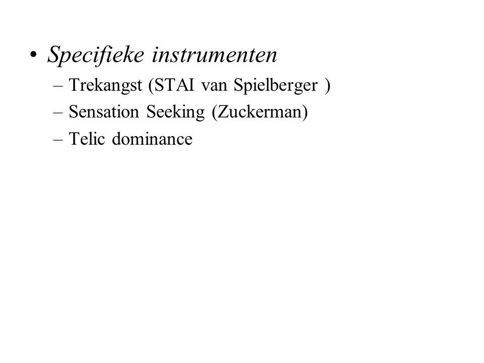 Specifieke instrumenten –Trekangst (STAI van Spielberger ) –Sensation Seeking (Zuckerman) –Telic dominance