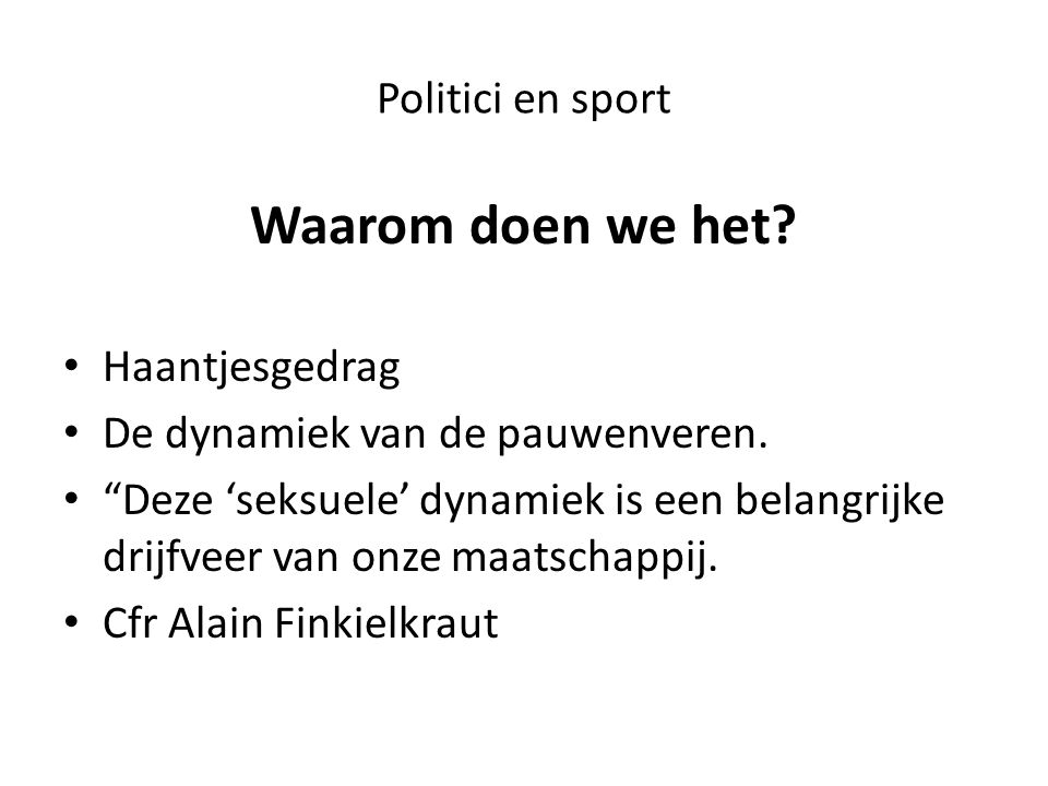 Politici en sport Waarom doen we het. Haantjesgedrag De dynamiek van de pauwenveren.