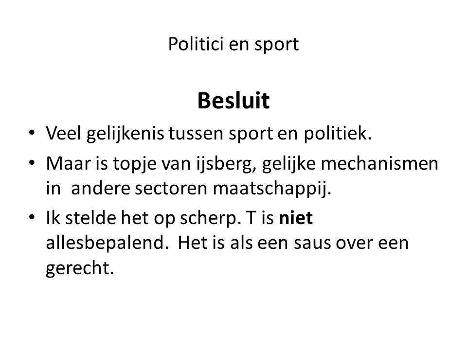 Politici en sport Besluit Veel gelijkenis tussen sport en politiek.