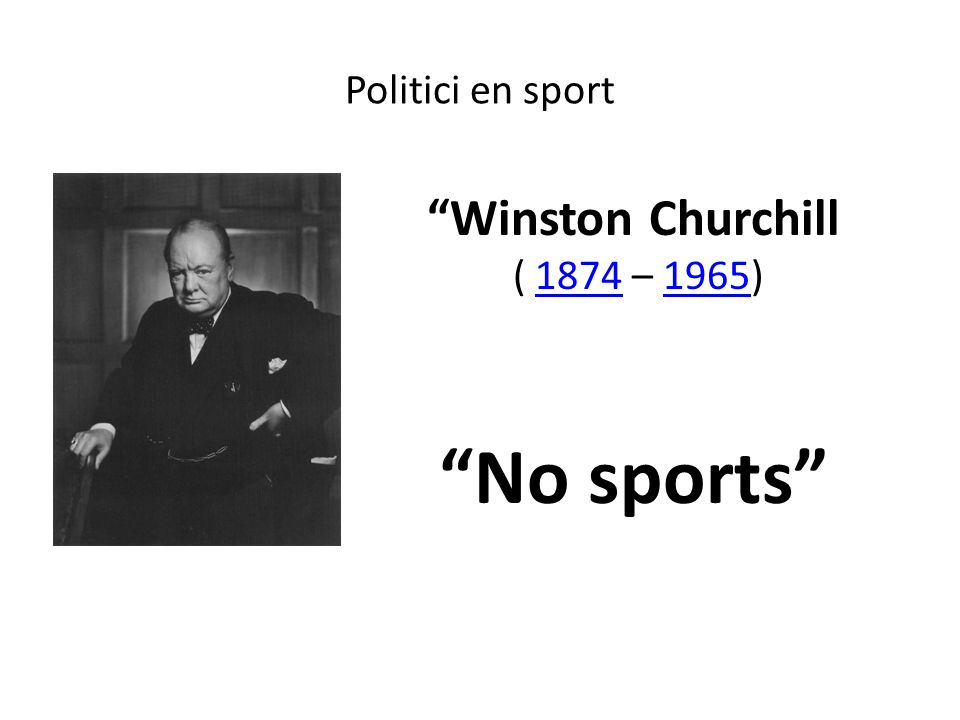 Winston Churchill ( 1874 – 1965) No sports