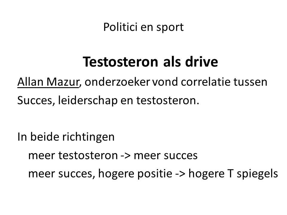 Politici en sport Mechanisme Mensen in dominante positie -> prikkeling hypothalamus ->LH stijgt -> testosteron stijgt - >meer dominant Is vicieuze cirkel