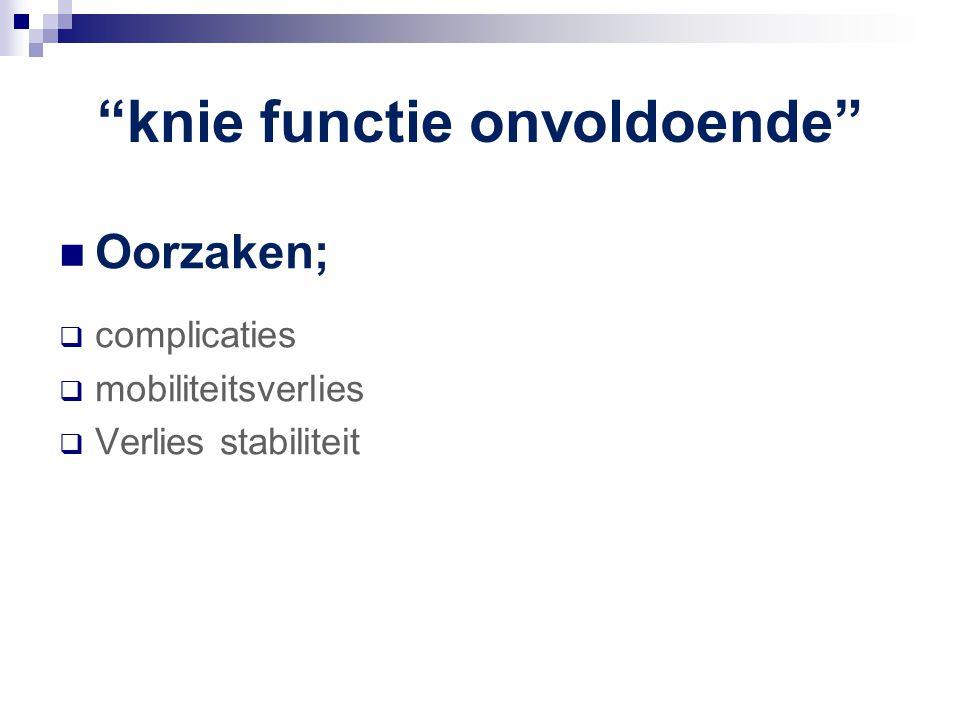 """""""knie functie onvoldoende"""" Oorzaken;  complicaties  mobiliteitsverlies  Verlies stabiliteit"""