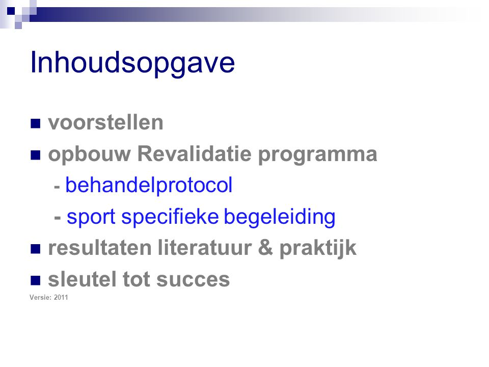 Inhoudsopgave voorstellen opbouw Revalidatie programma - behandelprotocol - sport specifieke begeleiding resultaten literatuur & praktijk sleutel tot