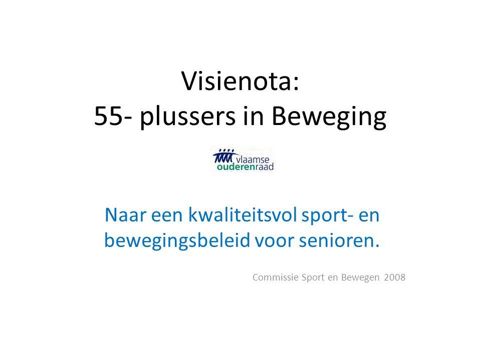Visienota: 55- plussers in Beweging Naar een kwaliteitsvol sport- en bewegingsbeleid voor senioren. Commissie Sport en Bewegen 2008