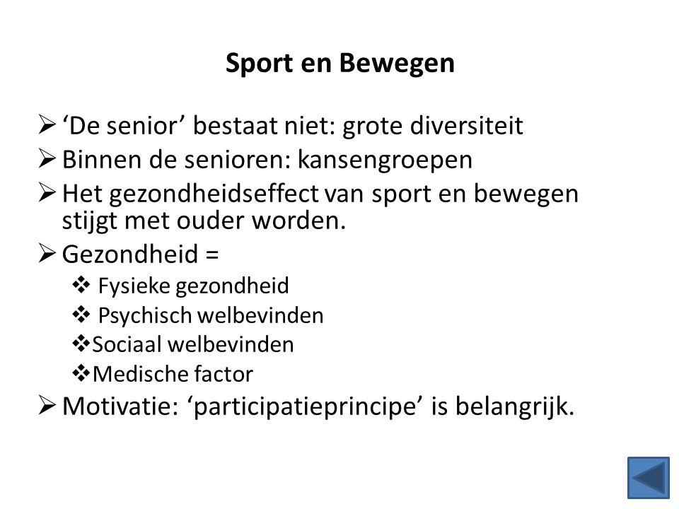 Sport en Bewegen  'De senior' bestaat niet: grote diversiteit  Binnen de senioren: kansengroepen  Het gezondheidseffect van sport en bewegen stijgt