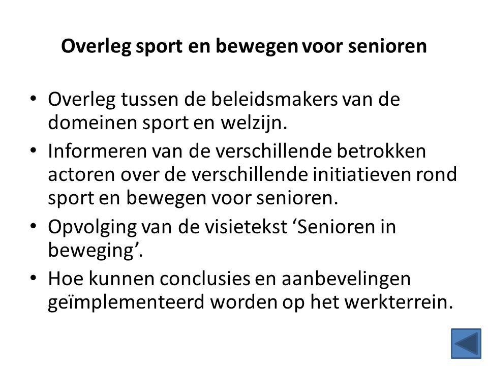 Overleg sport en bewegen voor senioren Overleg tussen de beleidsmakers van de domeinen sport en welzijn. Informeren van de verschillende betrokken act