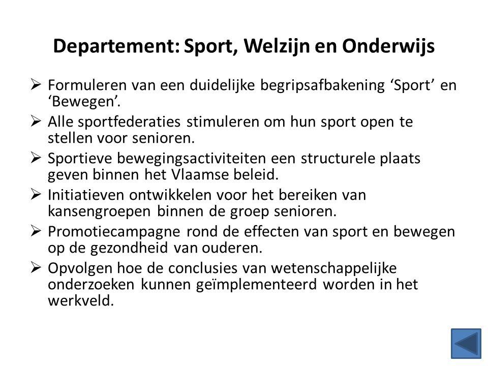 Departement: Sport, Welzijn en Onderwijs  Formuleren van een duidelijke begripsafbakening 'Sport' en 'Bewegen'.  Alle sportfederaties stimuleren om