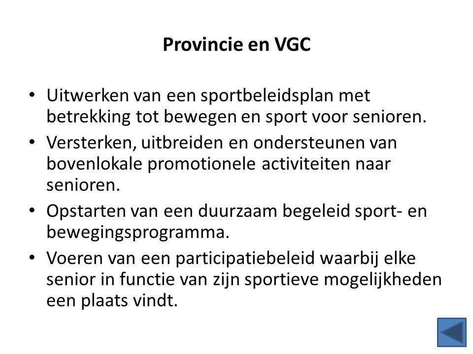 Provincie en VGC Uitwerken van een sportbeleidsplan met betrekking tot bewegen en sport voor senioren. Versterken, uitbreiden en ondersteunen van bove