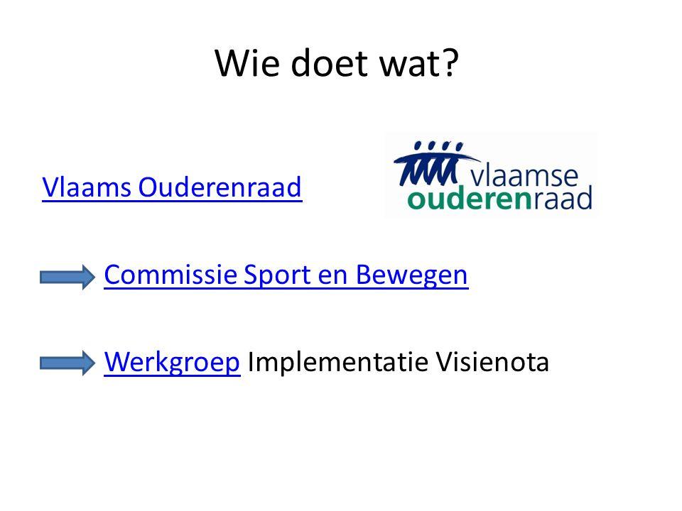 Wie doet wat? Vlaams Ouderenraad Commissie Sport en Bewegen Werkgroep Implementatie VisienotaWerkgroep